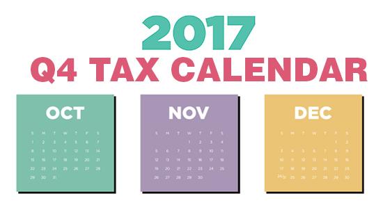 2017 Q4 Tax Calendar: Key Deadlines for Businessesand Other Employers